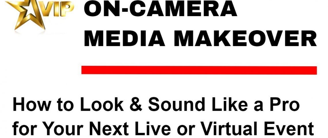 ON-CAMERA MEDIA MAKEOVER: How to Look & Sound Like a Pro for Your Next Live or Virtual Event